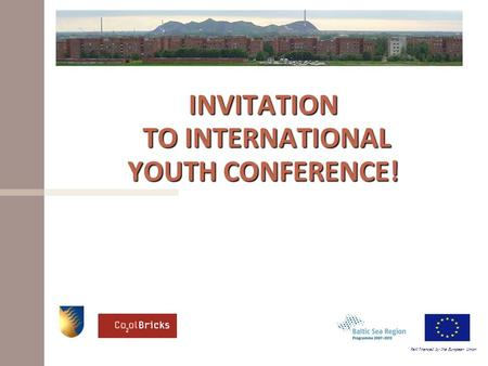INVITATION TO INTERNATIONAL YOUTH CONFERENCE! Part financed by the European Union.