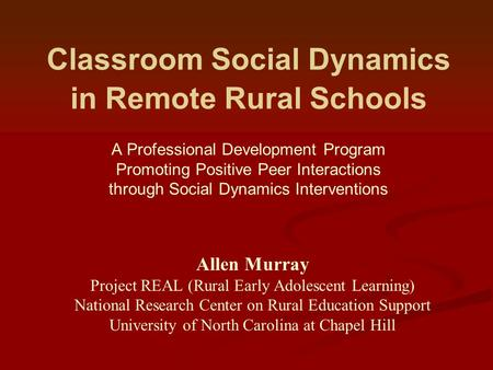 Classroom Social Dynamics in Remote Rural Schools A Professional Development Program Promoting Positive Peer Interactions through Social Dynamics Interventions.