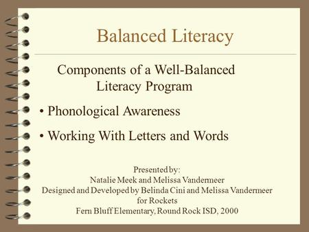Balanced Literacy Components of a Well-Balanced Literacy Program Phonological Awareness Working With Letters and Words Presented by: Natalie Meek and Melissa.