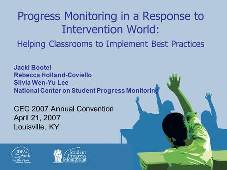 1 Progress Monitoring in a Response to Intervention World: Helping Classrooms to Implement Best Practices Jacki Bootel Rebecca Holland-Coviello Silvia.