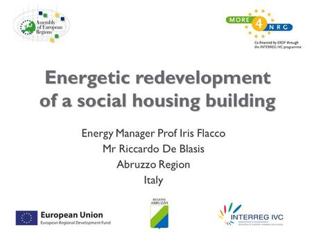 Energetic redevelopment of a social housing building Energy Manager Prof Iris Flacco Mr Riccardo De Blasis Abruzzo Region Italy.