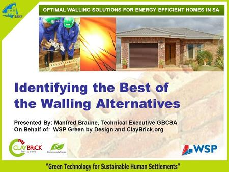 Identifying the Best of the Walling Alternatives Presented By: Manfred Braune, Technical Executive GBCSA On Behalf of: WSP Green by Design and ClayBrick.org.