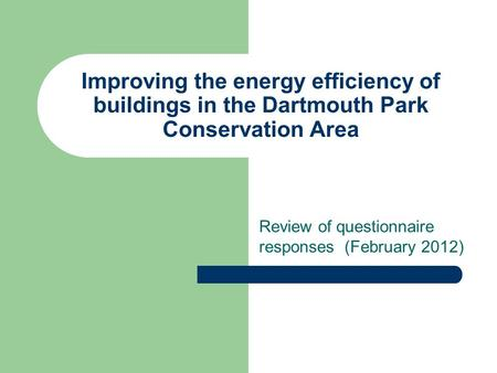 Improving the energy efficiency of buildings in the Dartmouth Park Conservation Area Review of questionnaire responses (February 2012)