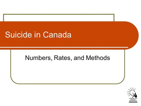 Suicide in Canada Numbers, Rates, and Methods. Index of Slides 1. Number of Suicides, Canada, 2000-2003 2. Number of Suicides by Age Group, Males, 2003.