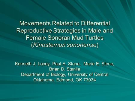 Movements Related to Differential Reproductive Strategies in Male and Female Sonoran Mud Turtles (Kinosternon sonoriense) Kenneth J. Locey, Paul A. Stone,
