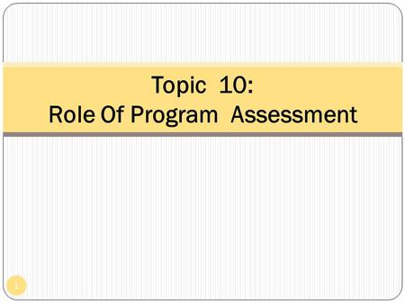 1 Topic 10: Role Of Program Assessment. Why Need Assessment? There are many reasons why children undergo assessments Desire to know how well children.
