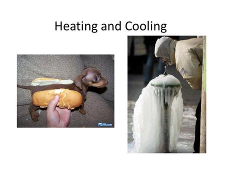 Heating and Cooling.