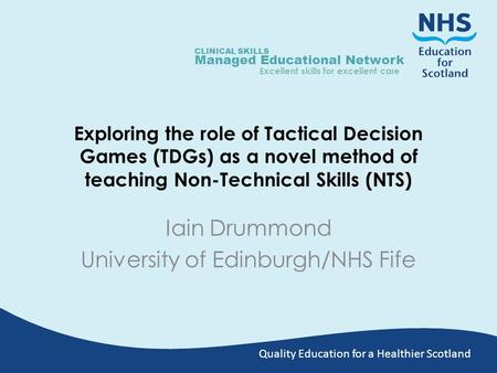 Quality Education for a Healthier Scotland CLINICAL SKILLS Managed Educational Network Excellent skills for excellent care Exploring the role of Tactical.