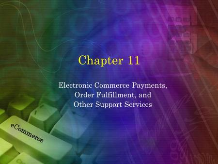 Chapter 11 Electronic Commerce Payments, Order Fulfillment, and