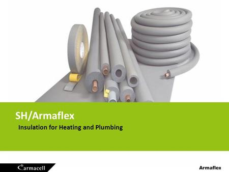 Insulation for Heating and Plumbing SH/Armaflex. 2 Grey FEF material for heating and plumbing: standard tubes and self-adhesive tubes with tangential.