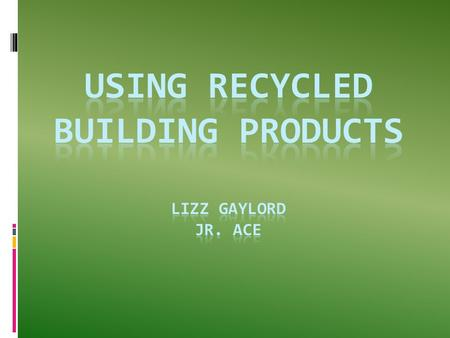 What do you think?  Why should we care about building green?  Why should we be using renewable and recycled materials?