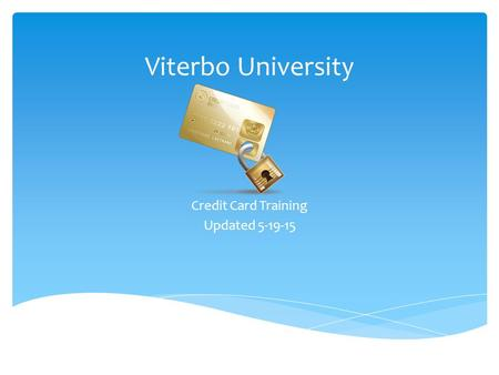 Viterbo University Credit Card Training Updated 5-19-15.