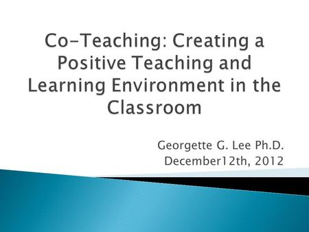 Georgette G. Lee Ph.D. December12th, 2012.  A collaborative teaching strategy where both individuals plan and freely share ideas, information, and resources.