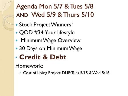 Agenda Mon 5/7 & Tues 5/8 AND Wed 5/9 & Thurs 5/10 Stock Project Winners! QOD #34: Your lifestyle Minimum Wage Overview 30 Days on Minimum Wage Credit.