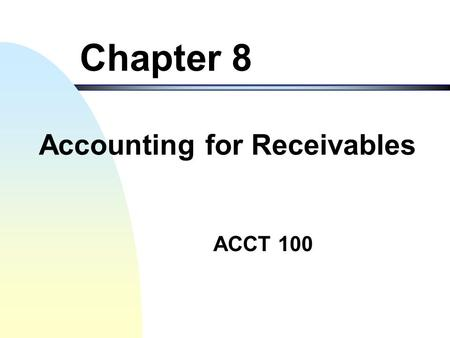 ACCT 100 Chapter 8 Accounting for Receivables Short-Term Investments & Receivables2 Chapter Objectives 1.Accounts Receivables and Notes Receivables 2.Using.