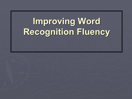 Improving <strong>Word</strong> Recognition Fluency. The Role of Fluency in the Reading Process ► A large vocabulary of <strong>sight</strong> <strong>words</strong> allows students to read fluently. ►