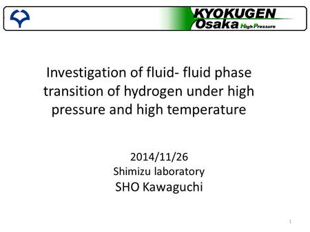 Investigation of fluid- fluid phase transition of hydrogen under high pressure and high temperature 2014/11/26 Shimizu laboratory SHO Kawaguchi.