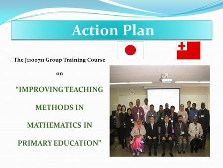 "Action Plan The J1100711 Group Training Course on ""IMPROVING TEACHING METHODS IN MATHEMATICS IN PRIMARY EDUCATION"""