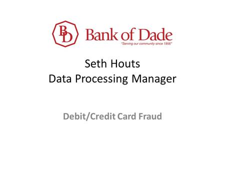Seth Houts Data Processing Manager Debit/Credit Card Fraud.