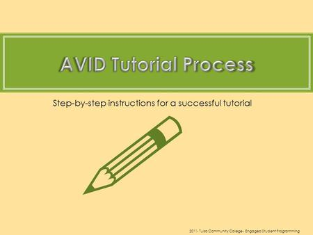 Step-by-step instructions for a successful tutorial  2011- Tulsa Community College - Engaged Student Programming.