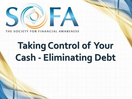 Taking Control of Your Cash - Eliminating Debt. Happiness Is… Making Informed Financial Decisions Although money may not be able to buy happiness, it.