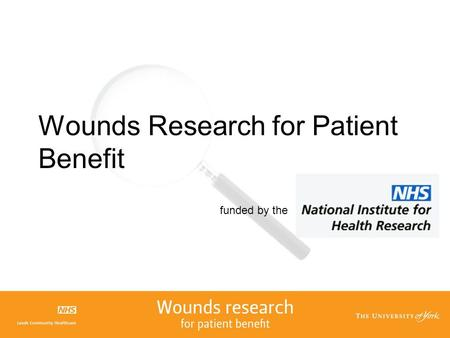 Wounds Research for Patient Benefit funded by the.