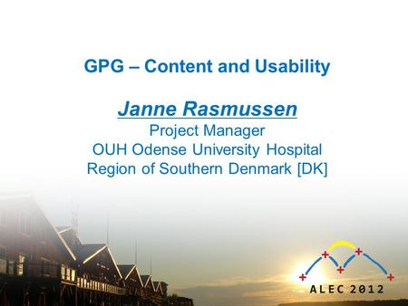 GPG – Content and Usability Janne Rasmussen Project Manager OUH Odense University Hospital Region of Southern Denmark [DK]