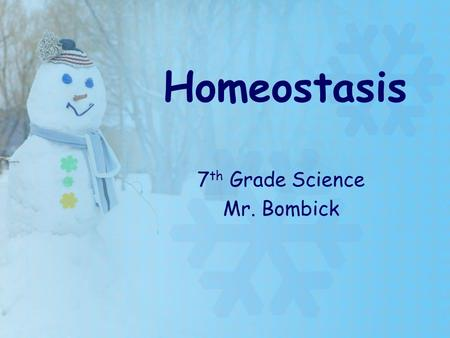 Homeostasis 7 th Grade Science Mr. Bombick. Examples of Homeostasis in Action Shivering on a cold day Breathing heavily after running Feeling light-headed.