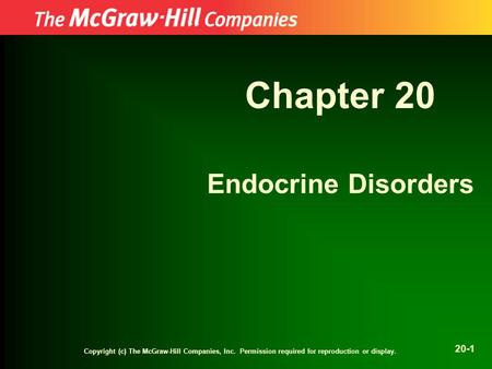 Copyright (c) The McGraw-Hill Companies, Inc. Permission required for reproduction or display. 20-1 Chapter 20 Endocrine Disorders.