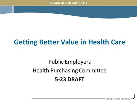 Getting Better Value in Health Care Public Employers Health Purchasing Committee 5-23 DRAFT.