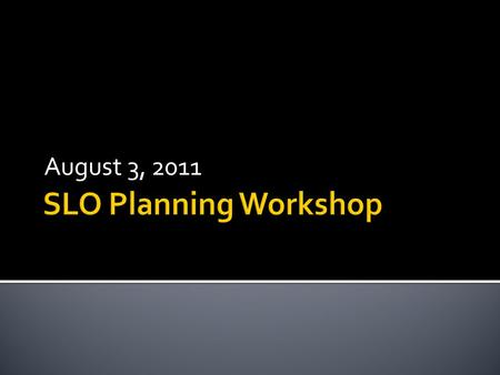 "August 3, 2011.  Review ""Guiding Principles for SLO Assessment"" (ASCCC, 2010)  Review Assessment Pulse Roundtable results  Discuss and formulate our."