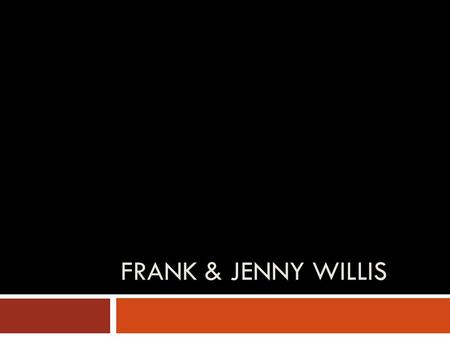 "FRANK & JENNY WILLIS. What is there before the ""therefore"" in your life? Building a Gospel Worldview:"