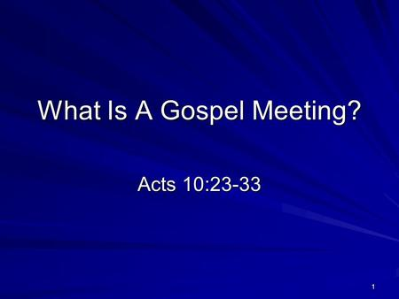 "What Is A Gospel Meeting? Acts 10:23-33 1. A Successful Gospel Meeting Why Are We Having A Gospel Meeting? –The church is ""the pillar and ground of the."