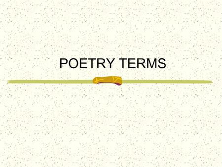 POETRY TERMS Stanza: a division of poetry named for the number of lines it contains. Couplet- 2 lines Triplet- 3 lines Quatrain- 4 lines Quintet- 5 lines.
