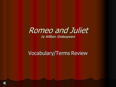 Romeo and Juliet by William Shakespeare Vocabulary/Terms Review.
