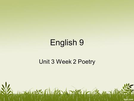 English 9 Unit 3 Week 2 Poetry 1. Eng. 9 Poetry 11/10-11/14 ObjectiveAssignmentsHW MonDefine & identify poetic devices WU: fragments Noes: Poetic Terms.