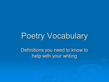 Poetry Vocabulary Definitions you need to know to help with your writing.