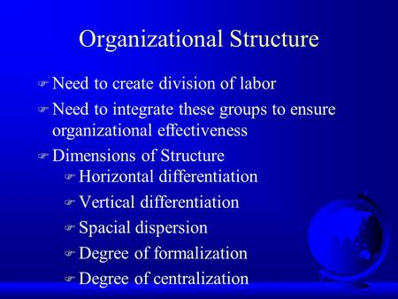 Organizational Structure F Horizontal differentiation F Vertical differentiation F Spacial dispersion F Degree of formalization F Degree of centralization.