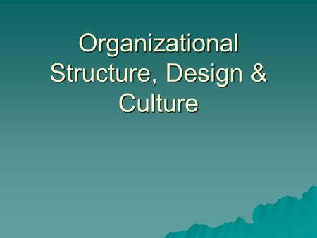 organizational culture structure design A company's organizational structure is the composition and system design applied on the interconnections among employees, groups, and divisions of the business in nike's case, the corporate structure highlights the need to address differences among regional markets.