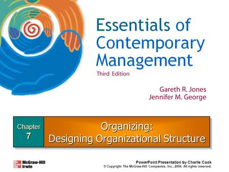 Chapter7Chapter7 PowerPoint Presentation by Charlie Cook © Copyright The McGraw-Hill Companies, Inc., 2004. All rights reserved. Organizing: Designing.