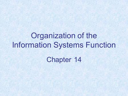 Organization of the Information Systems Function Chapter 14.