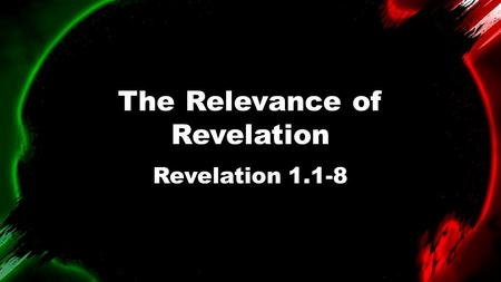 The Relevance of Revelation Revelation 1.1-8.