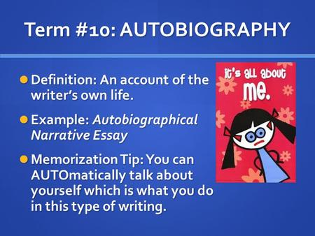 Term #10: AUTOBIOGRAPHY Definition: An account of the writer's own life. Definition: An account of the writer's own life. Example: Autobiographical Narrative.