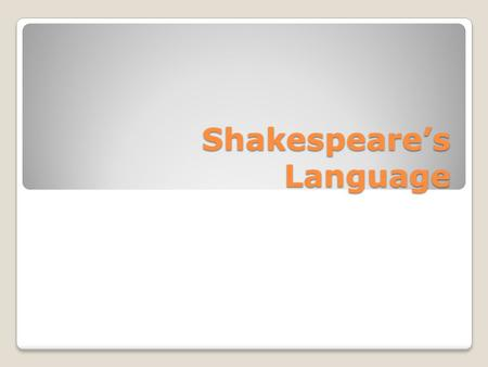Shakespeare's Language. Background Shakespeare wrote in what is now labeled as Early Modern English by linguists. Of course to the Elizabethans, they.