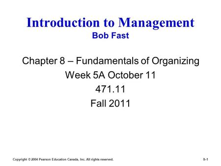 Copyright © 2004 Pearson Education Canada, Inc. All rights reserved.8–1 Introduction to Management Bob Fast Chapter 8 – Fundamentals of Organizing Week.