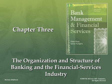 McGraw-Hill/Irwin ©2008 The McGraw-Hill Companies, All Rights Reserved Chapter Three The Organization and Structure of Banking and the Financial-Services.