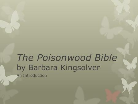 The Poisonwood Bible by Barbara Kingsolver An Introduction.