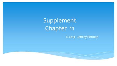 Supplement Chapter 11 © 2013 - Jeffrey Pittman.  We begin our discussion of business organizations by examining issues of business and owner responsibility.
