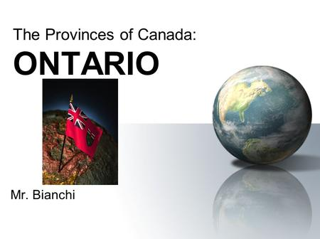 Mr. Bianchi The Provinces of Canada: ONTARIO. Symbols of Ontario The provincial bird is the Common Loon The provincial flower is the Trillium The provincial.
