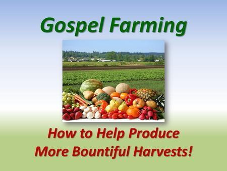 Gospel Farming How to Help Produce More Bountiful Harvests!